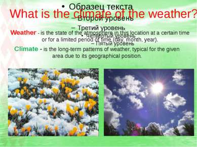What is the climate of the weather? Weather - is the state of the atmosphere ...