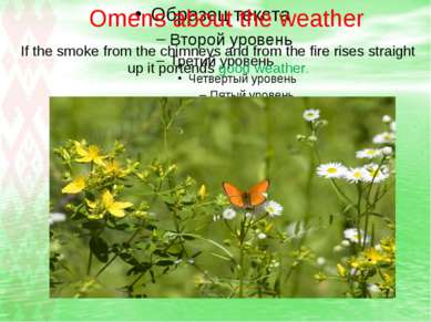 Omens about the weather If the smoke from the chimneys and from the fire rise...