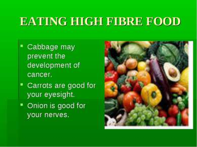 EATING HIGH FIBRE FOOD Cabbage may prevent the development of cancer. Carrots...