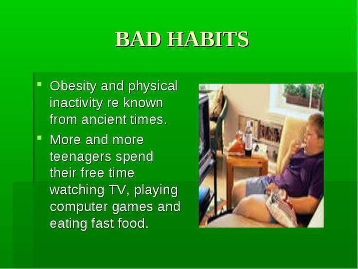BAD HABITS Obesity and physical inactivity re known from ancient times. More ...