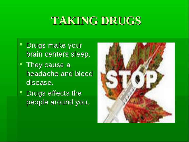 TAKING DRUGS Drugs make your brain centers sleep. They cause a headache and b...
