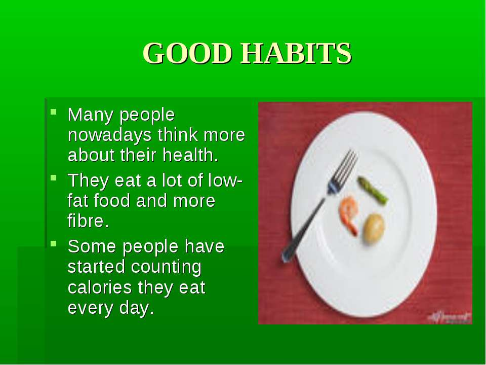 GOOD HABITS Many people nowadays think more about their health. They eat a lo...