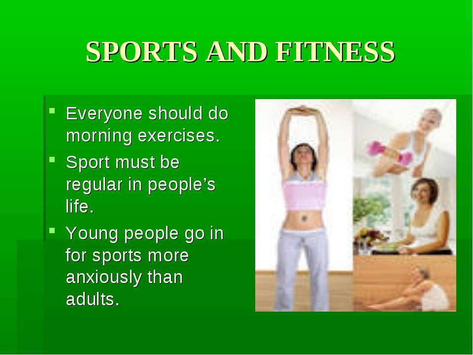 SPORTS AND FITNESS Everyone should do morning exercises. Sport must be regula...