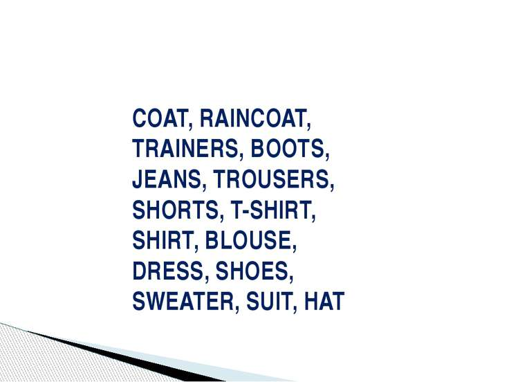 COAT, RAINCOAT, TRAINERS, BOOTS, JEANS, TROUSERS, SHORTS, T-SHIRT, SHIRT, BLO...