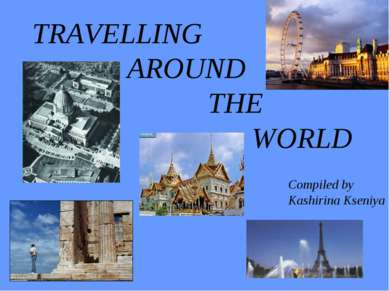 TRAVELLING AROUND THE WORLD Compiled by Kashirina Kseniya