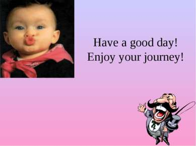 Have a good day! Enjoy your journey!