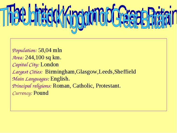 Population: 58,04 mln Area: 244,100 sq km. Capital City: London Largest Citie...