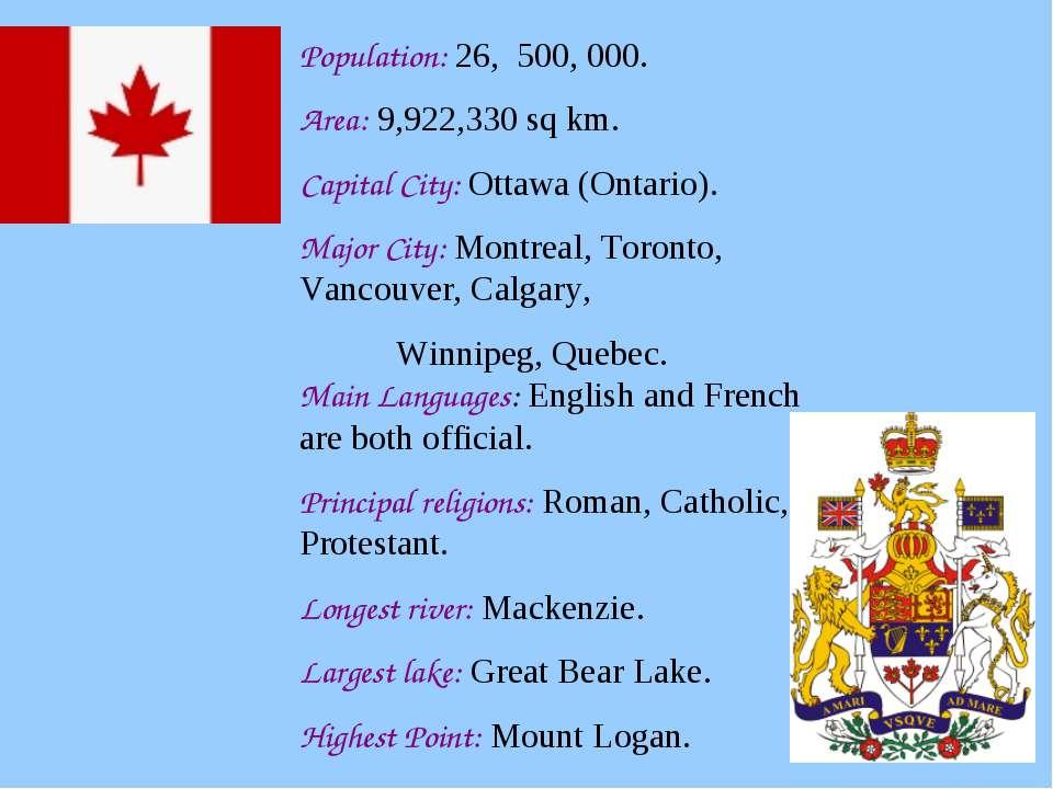 Population: 26, 500, 000. Area: 9,922,330 sq km. Capital City: Ottawa (Ontari...