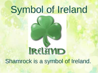Symbol of Ireland Shamrock is a symbol of Ireland.