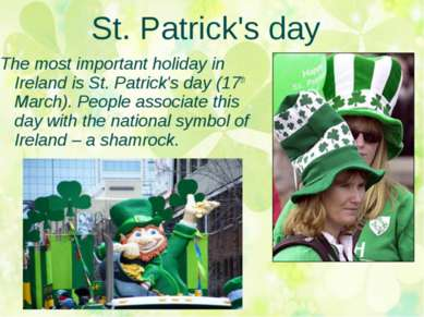 St. Patrick's day The most important holiday in Ireland is St. Patrick's day ...