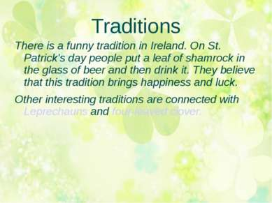 Traditions There is a funny tradition in Ireland. On St. Patrick's day people...