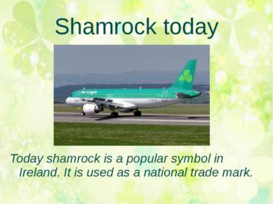 Shamrock today Today shamrock is a popular symbol in Ireland. It is used as a...