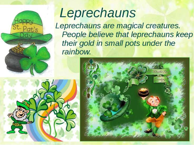 Leprechauns Leprechauns are magical creatures. People believe that leprechaun...
