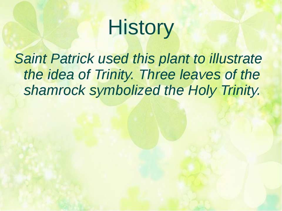 History Saint Patrick used this plant to illustrate the idea of Trinity. Thre...