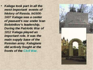 Kaluga took part in all the most important events of history of Russia. In160...