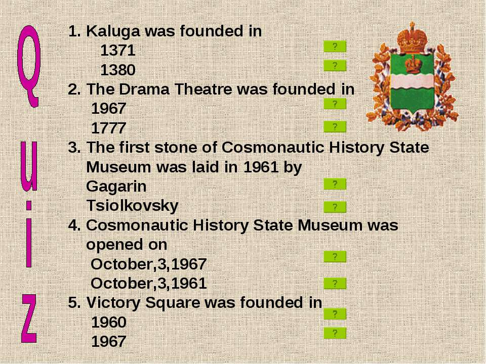 Kaluga was founded in 1371 1380 2. The Drama Theatre was founded in 1967 1777...