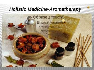 Holistic Medicine-Aromatherapy