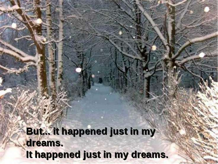 But... it happened just in my dreams. It happened just in my dreams.