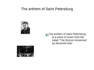 The anthem of Saint Petersburg The anthem of Saint Petersburg is a piece of m...