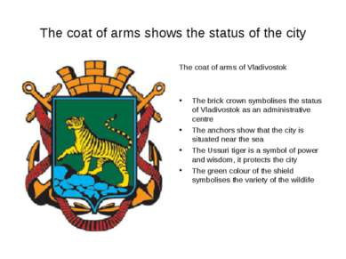 The coat of arms shows the status of the city The coat of arms of Vladivostok...