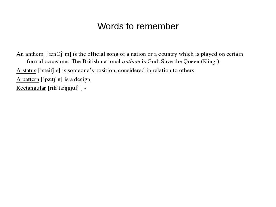 Words to remember An anthem ['ænӨəm] is the official song of a nation or a co...