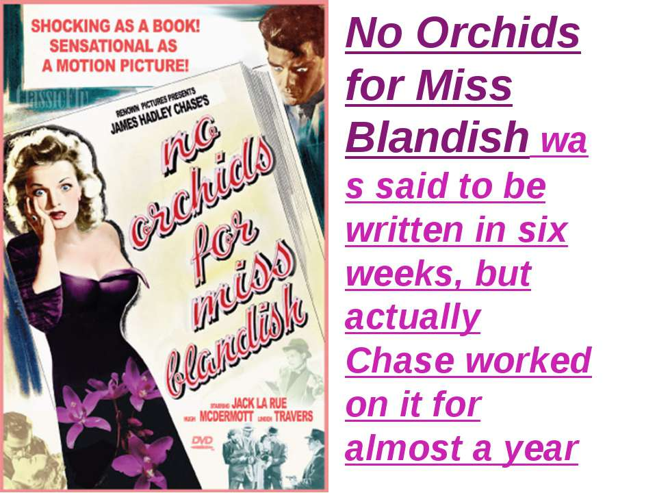 No Orchids for Miss Blandish was said to be written in six weeks, but actuall...