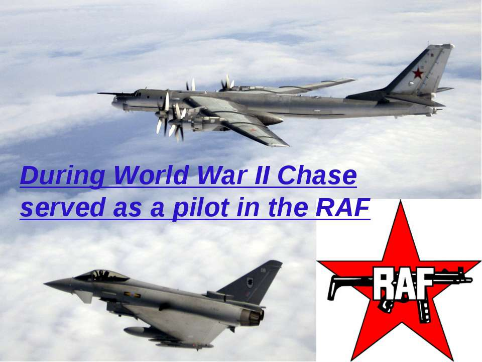 During World War II Chase served as a pilot in the RAF