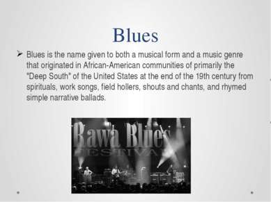 Blues Blues is the name given to both a musical form and a music genre that o...