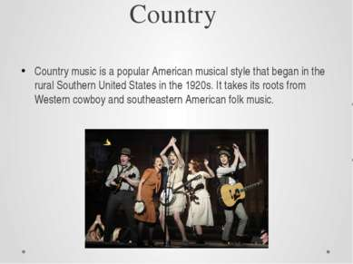 Country Country music is a popular American musical style that began in the r...