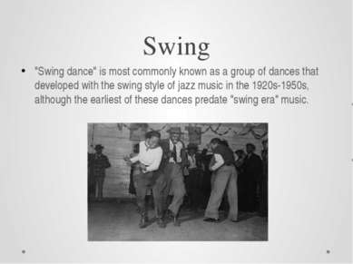 "Swing ""Swing dance"" is most commonly known as a group of dances that develope..."