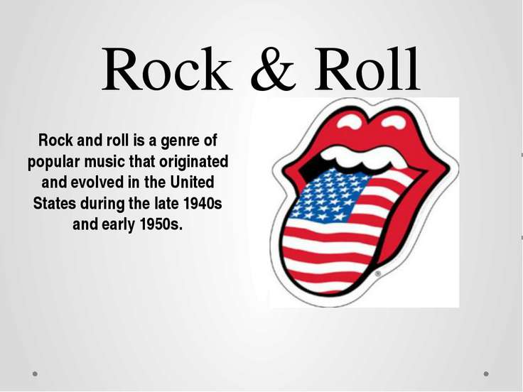 Rock & Roll Rock and roll is a genre of popular music that originated and evo...