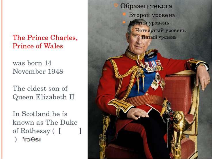 The Prince Charles, Prince of Wales was born 14 November 1948 The eldest son ...