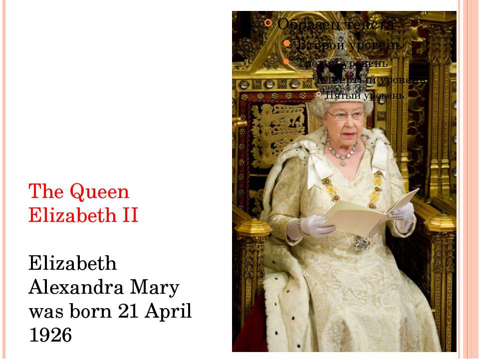 The Queen Elizabeth II Elizabeth Alexandra Mary was born 21 April 1926