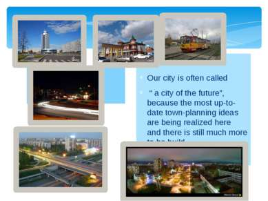 "Our city is often called "" a city of the future"", because the most up-to-date..."