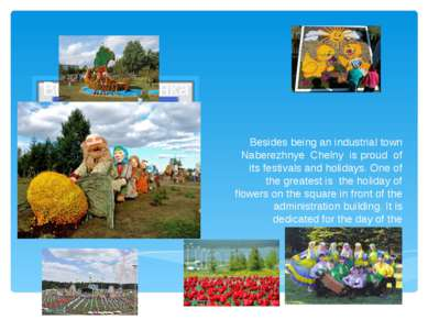 Besides being an industrial town Naberezhnye Chelny is proud of its festivals...