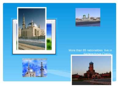 More than 85 nationalities live in Naberezhnye Chelny.