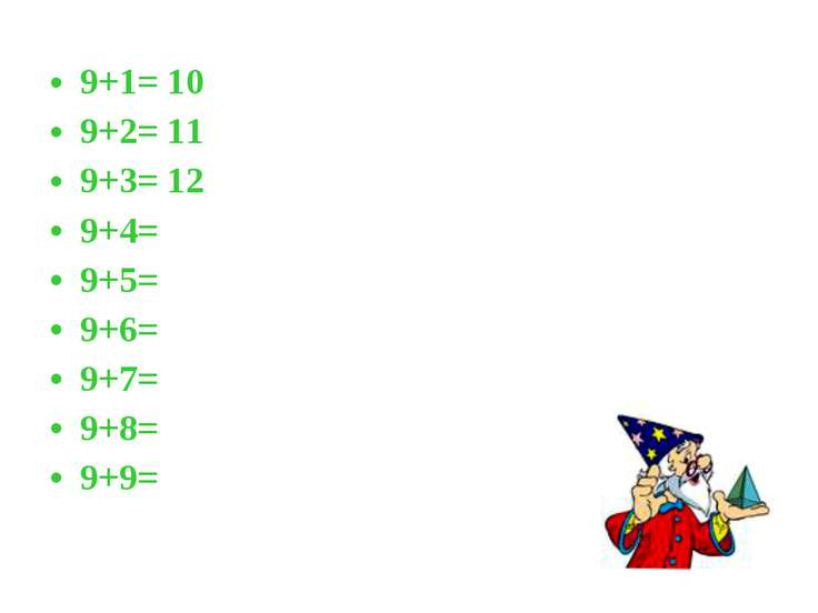 9+1= 10 9+2= 11 9+3= 12 9+4= 9+5= 9+6= 9+7= 9+8= 9+9=