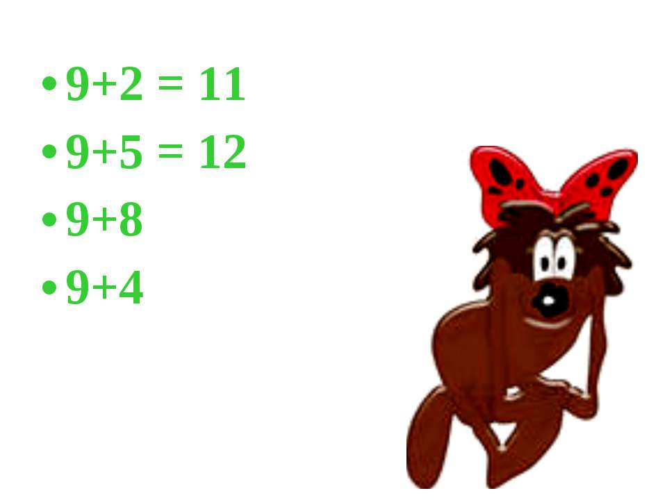 9+2 = 11 9+5 = 12 9+8 9+4