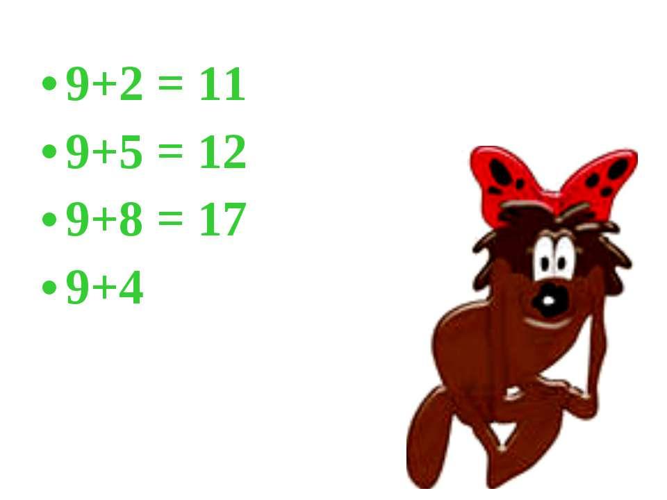 9+2 = 11 9+5 = 12 9+8 = 17 9+4