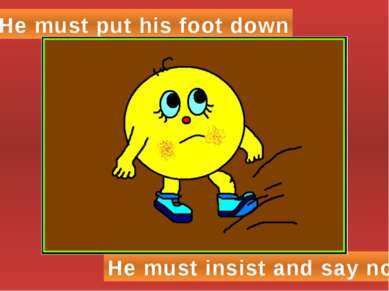 He must put his foot down He must insist and say no