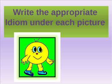 Write the appropriate Idiom under each picture