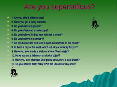 Are you superstitious? 1. Are you afraid of black cats? 2. Have you got a luc...
