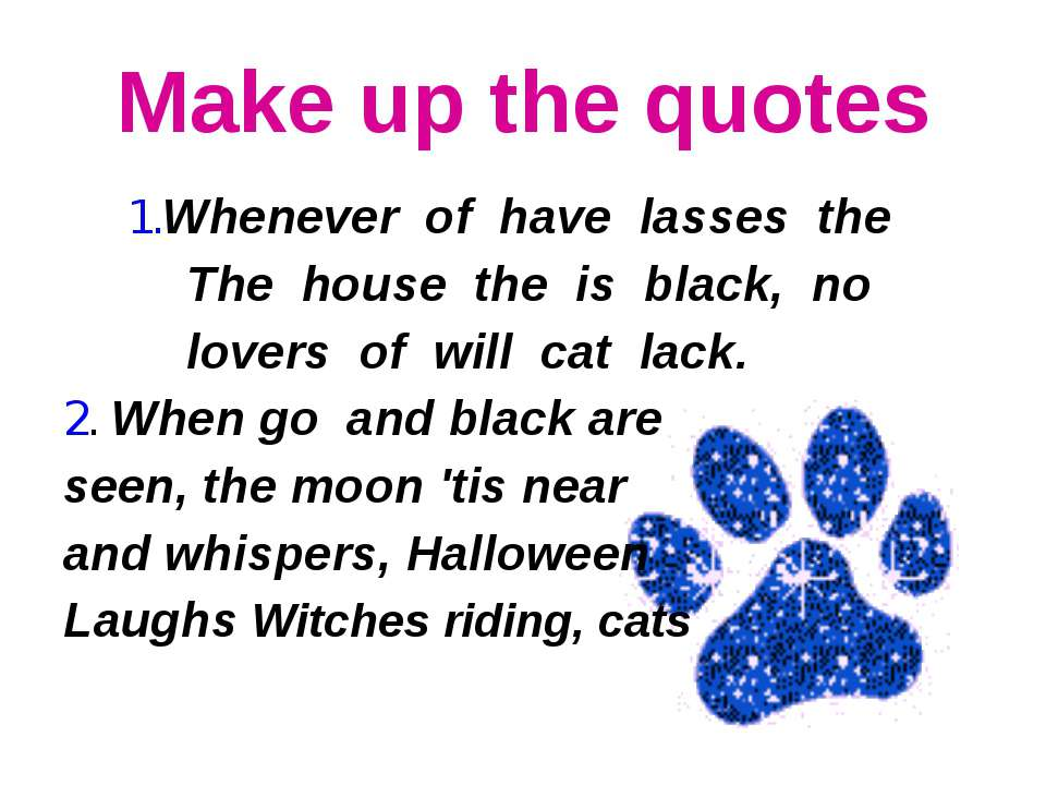 Make up the quotes 1.Whenever of have lasses the The house the is black, no l...