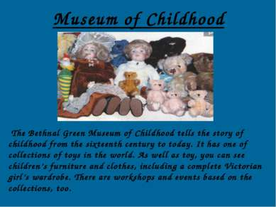 Museum of Childhood The Bethnal Green Museum of Childhood tells the story of ...