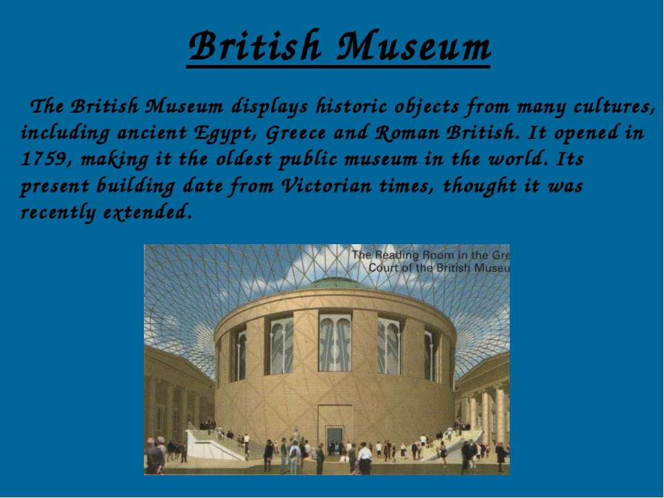British Museum The British Museum displays historic objects from many culture...