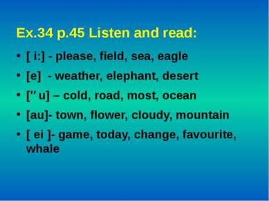 Ex.34 p.45 Listen and read: [ i:] - please, field, sea, eagle [e] - weather, ...