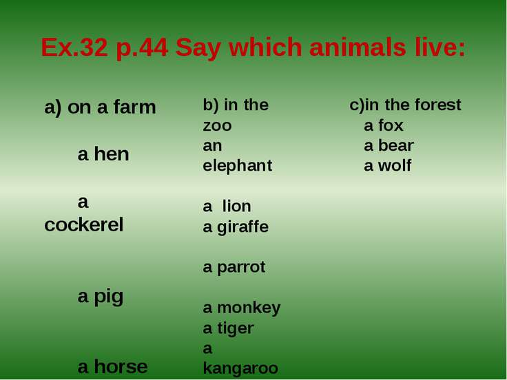 Ex.32 p.44 Say which animals live: a) on a farm a hen a cockerel a pig a hors...