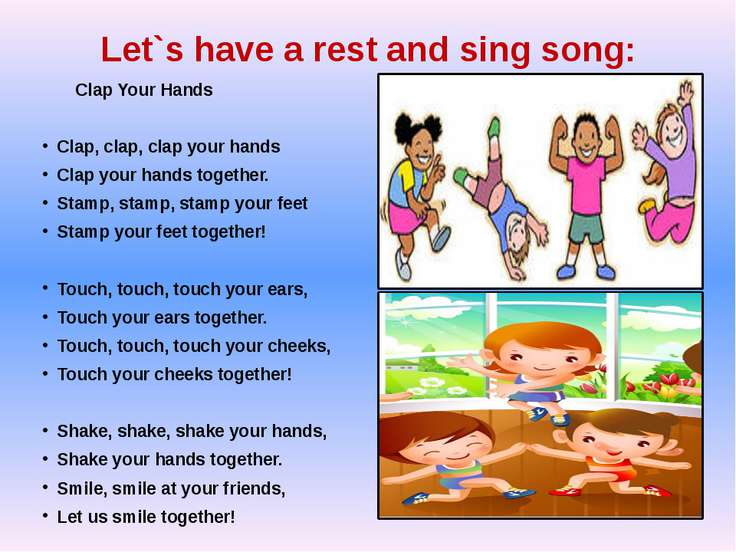 Let`s have a rest and sing song: Clap Your Hands Clap, clap, clap your hands ...