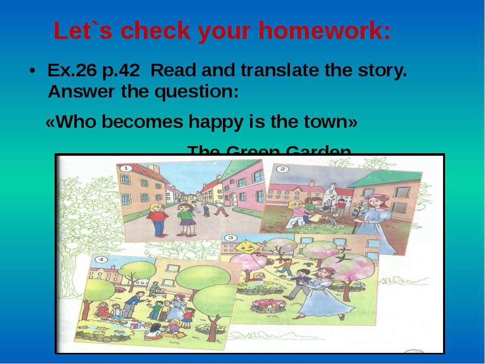 Let`s check your homework: Ex.26 p.42 Read and translate the story. Answer th...