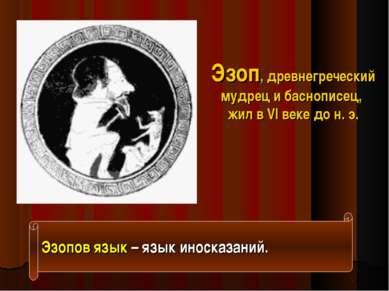 Эзоп, древнегреческий мудрец и баснописец, жил в VI веке до н. э. Эзопов язык...